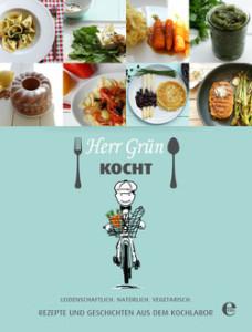 Herr Grün kocht - Rezepte und Geschichten aus dem Kochlabor